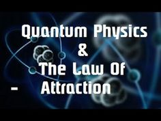 Part 1: The Law of Attraction Explained by Quantum Physics!